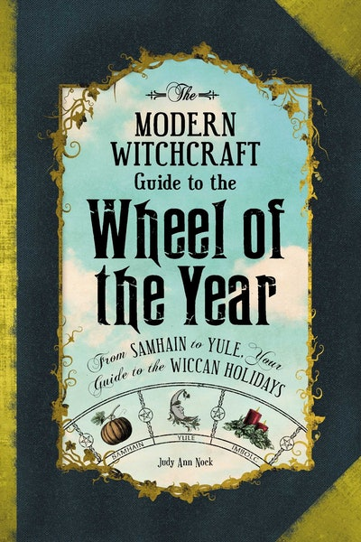 'The Modern Witchcraft Guide to the Wheel of the Year' by Judy Ann Nock