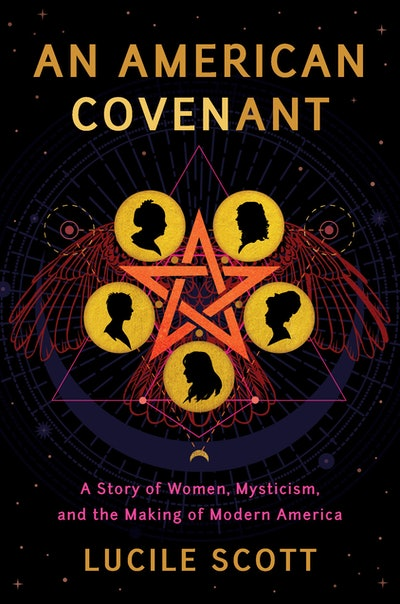'An American Covenant: A Story of Women, Mysticism, and the Making of Modern America' by Lucile Scott