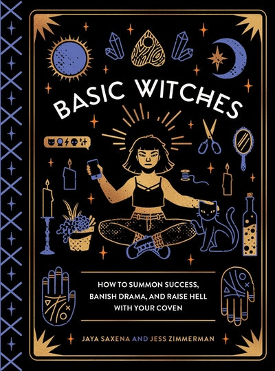 'Basic Witches: How to Summon Success, Banish Drama, and Raise Hell with Your Coven' by Jaya Saxena and Jess Zimmerman