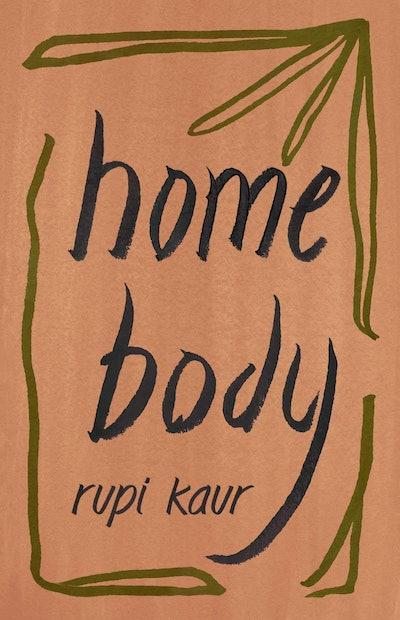 'home body' by Rupi Kaur