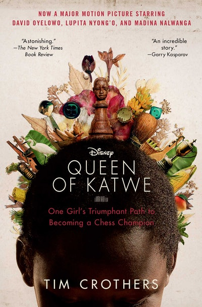'Queen of Katwe: One Girl's Triumphant Path to Becoming a Chess Champion' by Tim Crothers