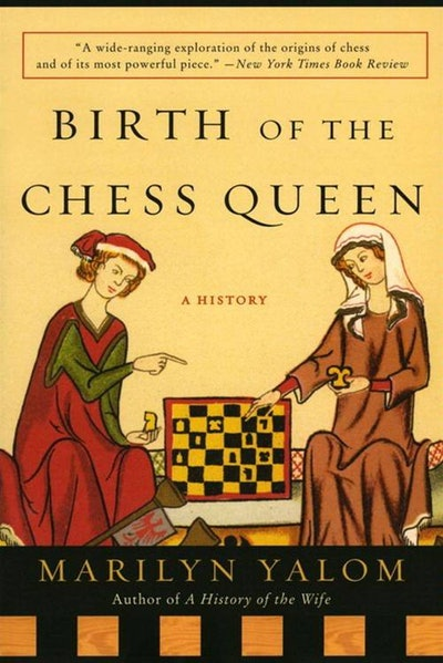 'The Birth of the Chess Queen: A History' by Marilyn Yalom