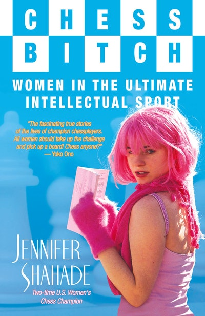'Chess Bitch: Women in the Ultimate Intellectual Sport' by Jennifer Shahade