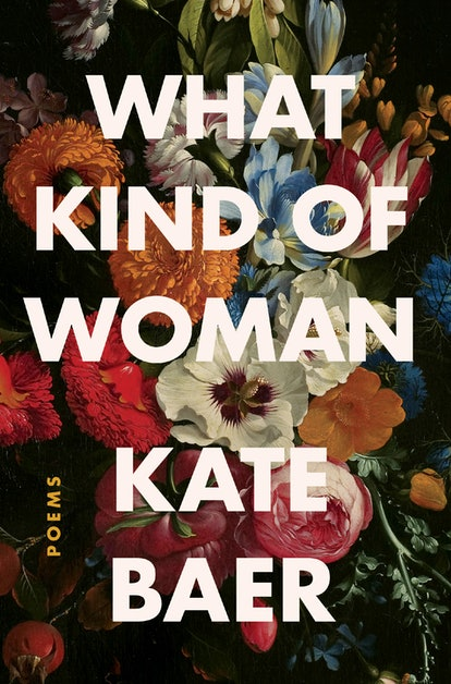 The cover of Kate Baer's book, WHAT KIND OF WOMAN, features white lettering on a dark floral background.