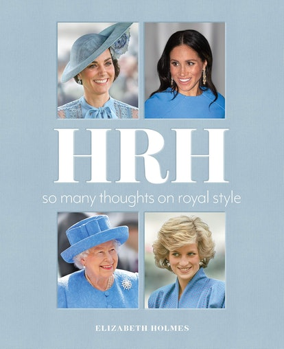 'HRH: So Many Thoughts on Royal Style' by Elizabeth Holmes