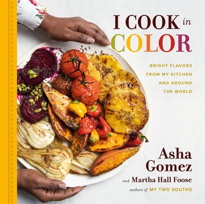 'I Cook in Color: Bright Flavors from My Kitchen and Around the World' by Asha Gomez and Martha Hall Foose