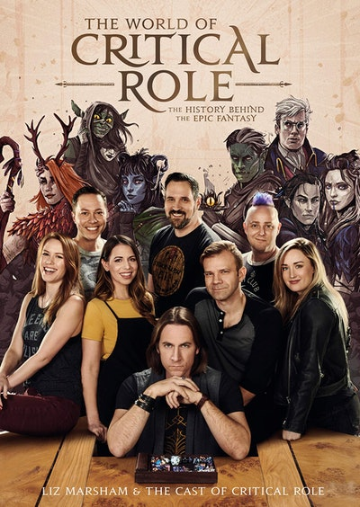 'The World of Critical Role: The History Behind the Epic Fantasy' by Liz Marsham and the Cast of 'Critical Role'