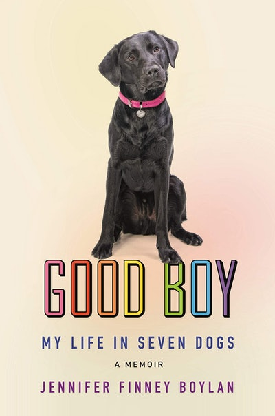 'Good Boy: My Live in Seven Dogs' by Jennifer Finney Boylan