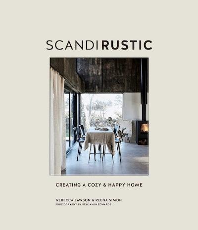 'Scandi Rustic: Creating a Cozy & Happy Home' by Rebecca Lawson and Reena Simon