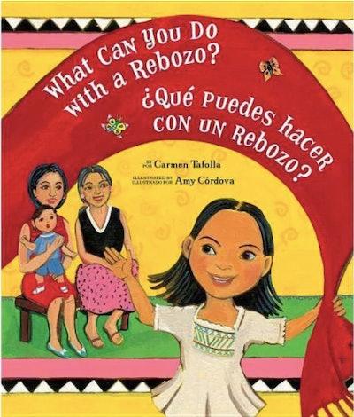 What Can You Do With a Rebozo?/¿Qué Puedes Hacer Con Un Rebozo? by Carmen Tafolla