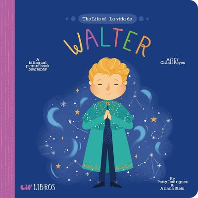 The Life of Walter / La Vida De Walter by Patty Rodriguez and Ariana Stein