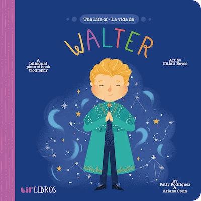 The Life of Walter / La Vida De Walter by Patty Rodriguez and Ariana Stein