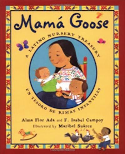 Mamá Goose: A Latino Nursery Treasury/Un Tesoro De Rimas Infantiles by Alma Flor Ada and F. Isabel Campoy