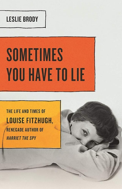 """'Sometimes You Have to Lie: The Life and Times of Louise Fitzhugh, Renegade Author of """"Harriet the S..."""