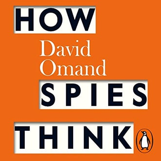 How Spies Think: Ten Lessons in Intelligence