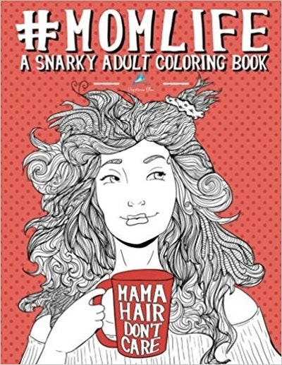 'Mom Life: A Snarky Adult Coloring Book'
