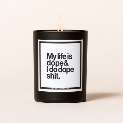"""""""My life is dope & I do dope shit."""" Candle"""