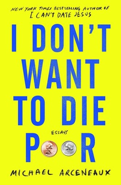 """""""I Don't Want to Die Poor"""" by Michael Arceneaux"""