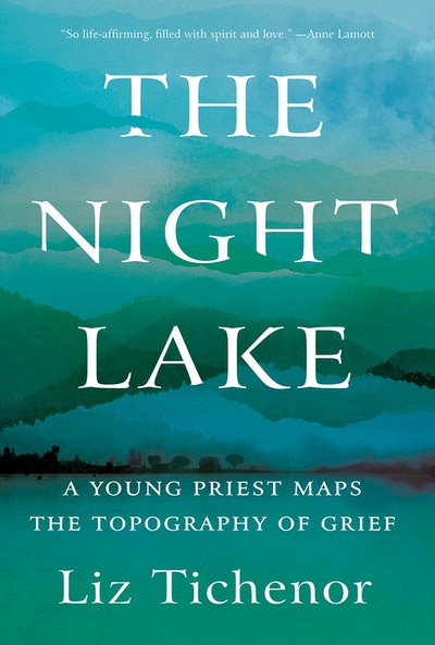 'The Night Lake: A Young Priest Maps the Topography of Grief' by Liz Tichenor