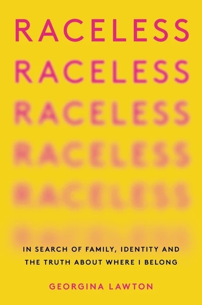 'Raceless: In Search of Family, Identity, and the Truth About Where I Belong' by Georgina Lawton