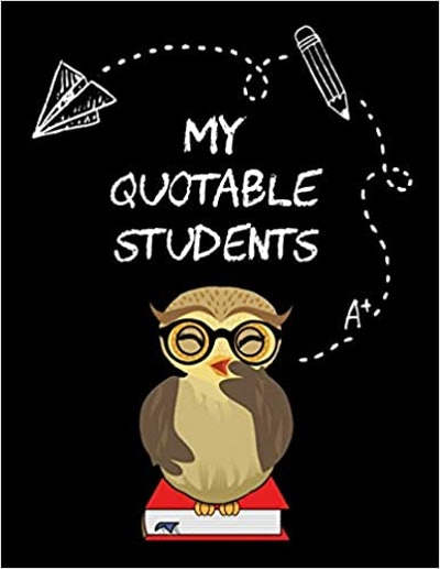 My Quotable Students: A Teacher Journal to Record and Collect Unforgettable Quotes