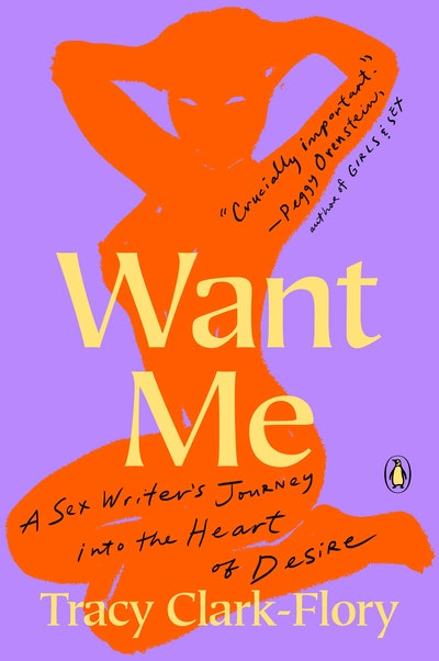 'Want Me: A Sex Writer's Journey into the Heart of Desire' by Tracy Clark-Flory