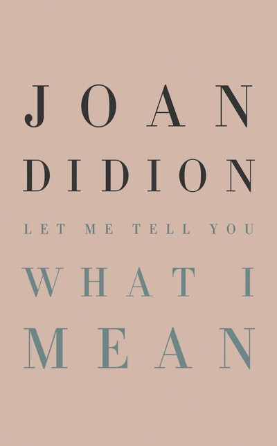 'Let Me Tell You What I Mean' by Joan Didion