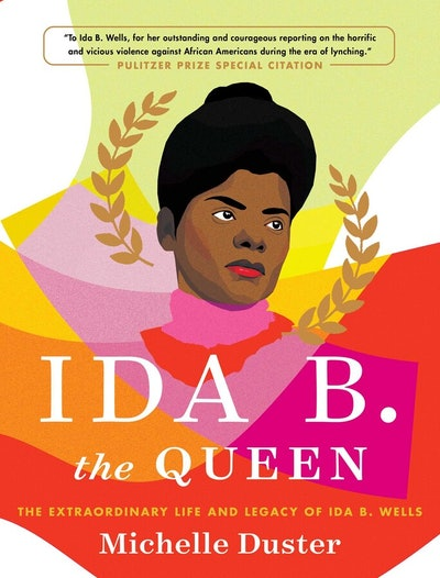 'Ida B. the Queen: The Extraordinary Life and Legacy of Ida B. Wells' by Michelle Duster