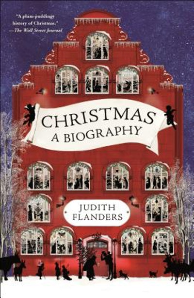 Christmas: A Biography (Paperback) by Judith Flanders