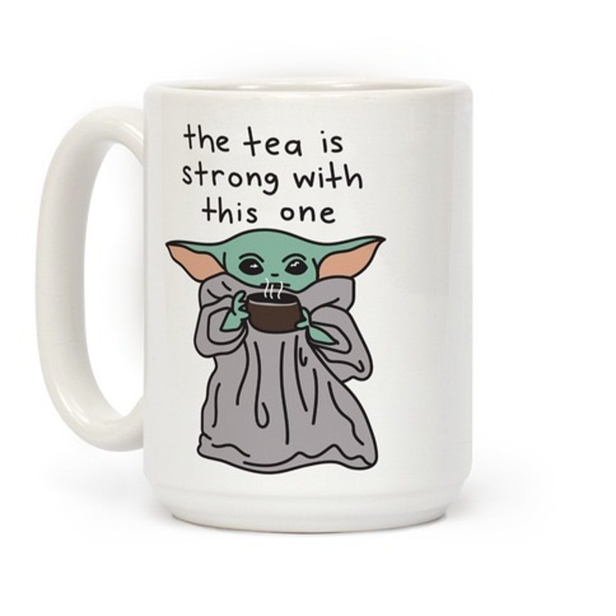 THE TEA IS STRONG WITH THIS ONE (BABY YODA) COFFEE MUG