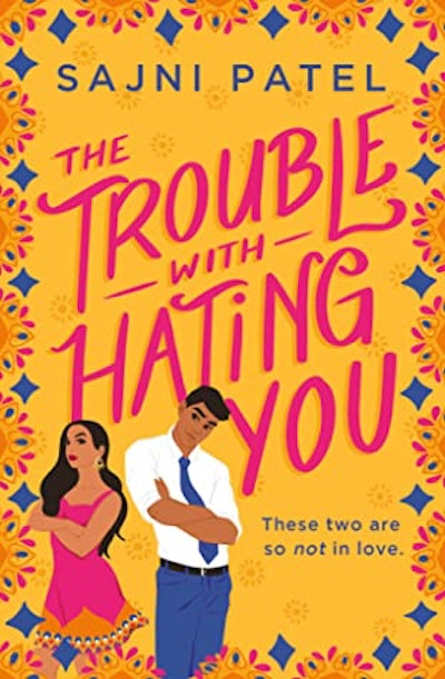 'The Trouble With Hating You' by Sajni Patel