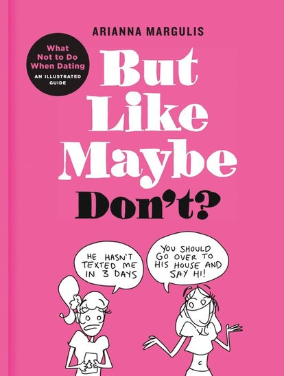 But Like Maybe Don't? What Not to Do When Dating: An Illustrated Guide