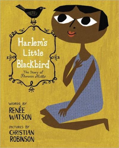 'Harlem's Little Blackbird: The Story of Florence Mills' by Renée Watson & Christian Robinson