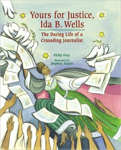 'Yours for Justice, Ida B. Wells: The Daring Life of a Crusading Journalist' By Phillip Dray & Stephen Alcorn