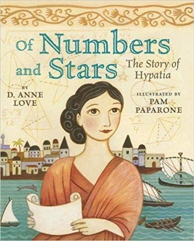 'Of Numbers and Stars: The Story of Hypatia' by D. Anne Love & Pamela Paparone