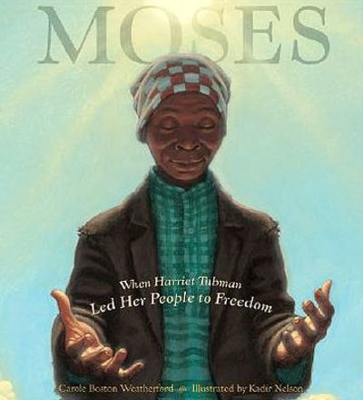 'Moses: When Harriet Tubman Led Her People to Freedom' by Carole Boston Weatherford & Kadir Nelson