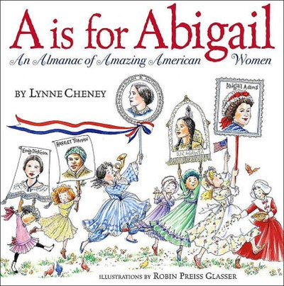 'A is for Abigail: An Almanac of Amazing American Women' by Lynne Cheney & Robin Preiss Glasser