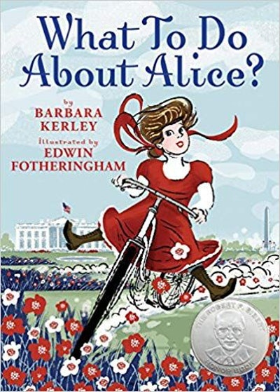 'What to Do About Alice?: How Alice Roosevelt Broke the Rules, Charmed the World, and Drove Her Father Teddy Crazy!' by Barbara Kelly & Edwin Fotheringham