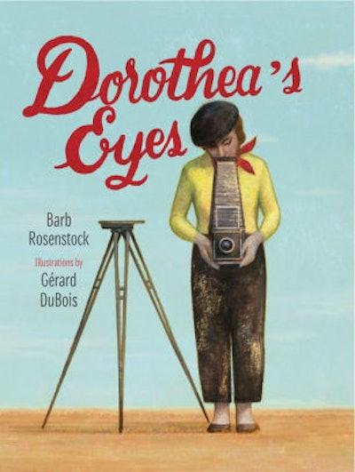 'Dorothea's Eyes: Dorothea Lange Photographs the Truth' by Barb Rosenstock & Gérard DuBois