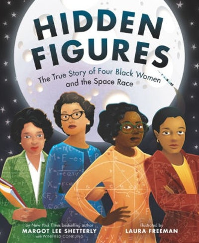 'Hidden Figures: The True Story of Four Black Women and the Space Race' by Margot Lee Shetterly, Winifred Conkling, & Laura Freeman