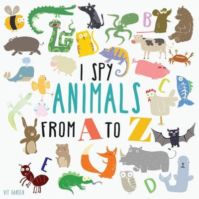 I Spy Animals From A To Z: Can You Spot The Animal For Each Letter Of The Alphabet? by Vit Hansen
