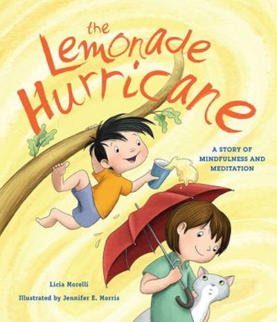 The Lemonade Hurricane: A Story of Mindfulness and Meditation by Licia Morelli