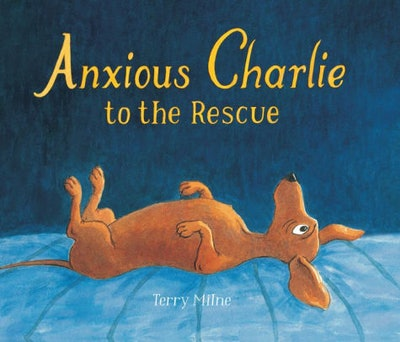 Anxious Charlie To the Rescue by Terry Milne
