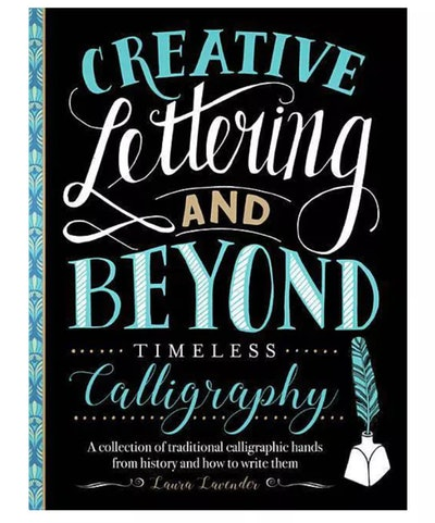 Laura Lavender Creative Lettering and Beyond: Timeless Calligraphy Laura Lavender