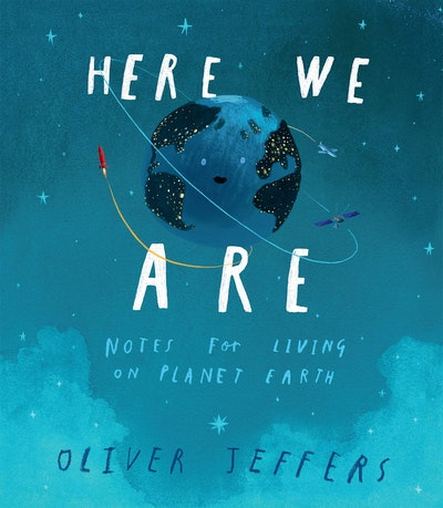Here We Are: Notes for Living on Planet Earth By Oliver Jeffers (Hard Cover)