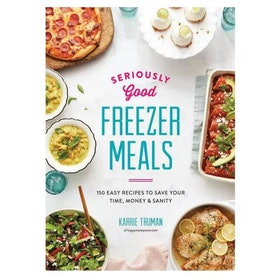 'Seriously Good Freezer Meals' By Karrie Truman