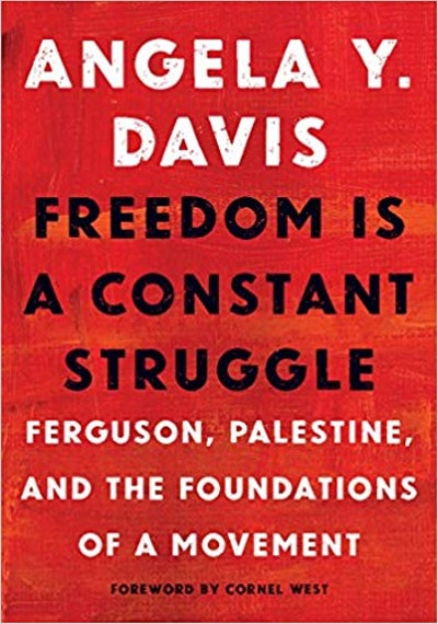 'Freedom Is A Constant Struggle: Ferguson, Palestine, and the Foundations of a Movement' by Angela Y. Davis