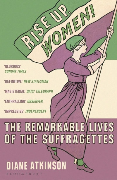 'Rise Up Women!: The Remarkable Lives of the Suffragettes' by Diane Atkinson