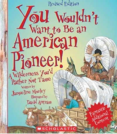 You Wouldn't Want to Be an American Pioneer!
