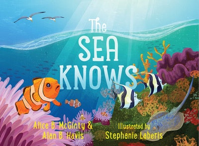 The Sea Knows by Alice B. McGinty & Alan B. Havis